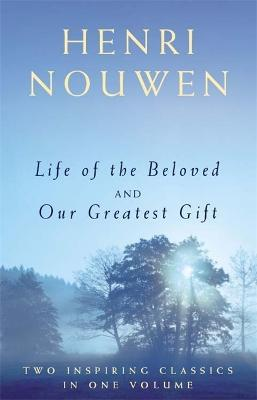 Life of the Beloved and Our Greatest Gift - Nouwen, Henri J. M.