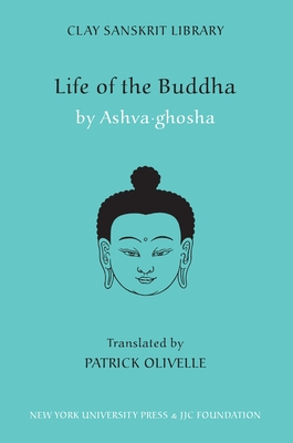 Life of the Buddha - Asvaghosa, and Olivelle, Patrick (Translated by)
