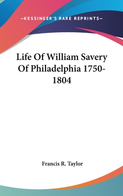 Life of William Savery of Philadelphia 1750-1804 - Taylor, Francis R