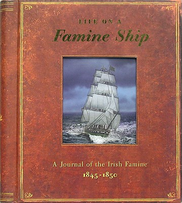 Life on a Famine Ship: A Journal of the Irish Famine 1845-1850 - Crosbie, Duncan, and Kunz, Deirdre Rennison (Editor), and Mortimer, Sheila (Editor)