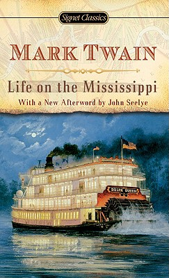 Life on the Mississippi - Twain, Mark, and Seelye, John (Afterword by), and Kaplan, Justin (Introduction by)