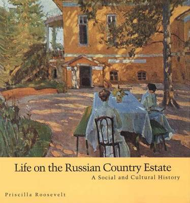 Life on the Russian Country Estate: A Social and Cultural History - Roosevelt, Priscilla, Ms., and Brumfield, William C (Photographer)