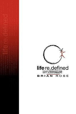 Life Re.Defined - Rose, Brian