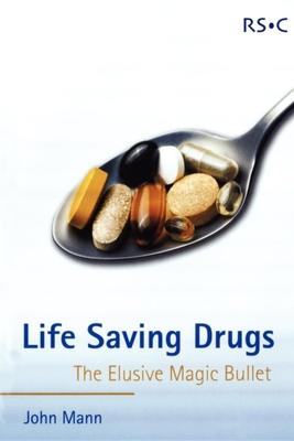 Life Saving Drugs: The Elusive Magic Bullet - Mann, John