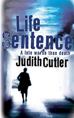 Life Sentence - Cutler, Judith, RN, Ba, Msc