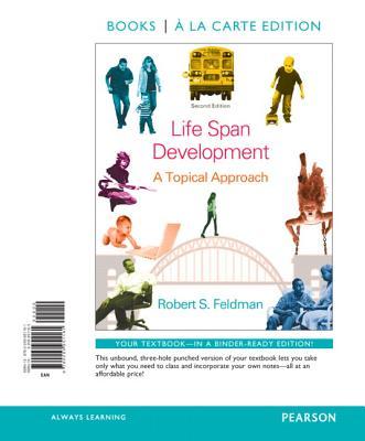 Life Span Development: A Topical Approach, Books a la Carte Edition - Feldman, Robert S