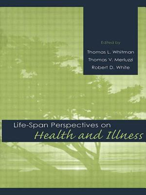 Life-span Perspectives on Health and Illness - Whitman, Thomas L. (Editor), and Merluzzi, Thomas V. (Editor), and White, Robert D. (Editor)