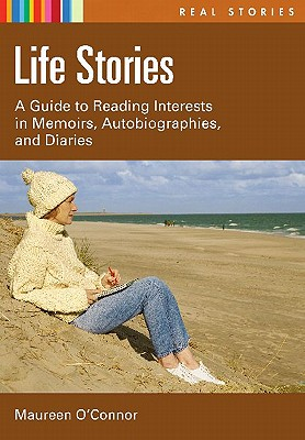 Life Stories: A Guide to Reading Interests in Memoirs, Autobiographies, and Diaries - O'Connor, Maureen