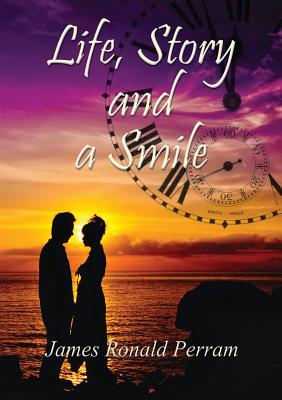Life, Story and a Smile - Perram, James Ronald