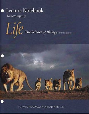 Life: The Science of Biology Lecture Notebook - Purves, William K, and Sadava, David E, and Orians, Gordon H