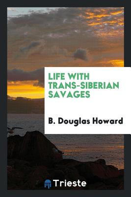 Life with Trans-Siberian Savages - Howard, B Douglas
