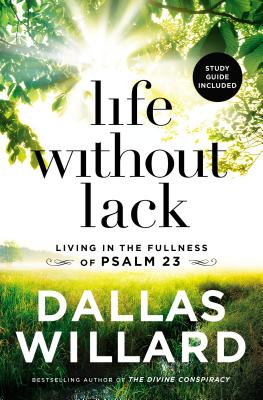 Life Without Lack: Living in the Fullness of Psalm 23 - Willard, Dallas