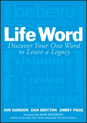 Life Word: Discover Your One Word to Leave a Legacy - Gordon, Jon, and Britton, Dan, and Page, Jimmy