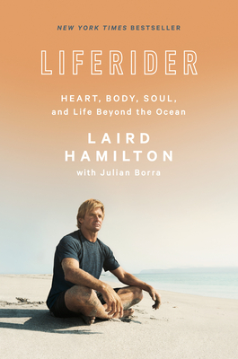 Liferider: Heart, Body, Soul, and Life Beyond the Ocean - Hamilton, Laird, and Borra, Julian