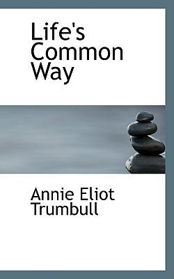 Life's Common Way - Trumbull, Annie Eliot