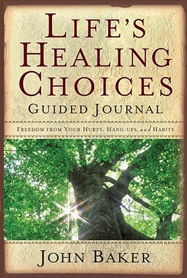 Life's Healing Choices Guided Journal: Freedom from Your Hurts, Hang-Ups, and Habits - Baker, John