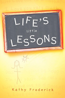Life's Little Lessons - Frederick, Kathy