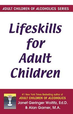 Lifeskills for Adult Children - Woititz, Janet   G., Dr., EdD, and Garner, Alan