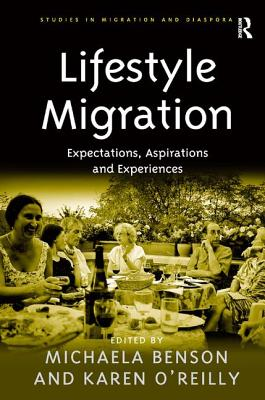 Lifestyle Migration: Expectations, Aspirations and Experiences - Benson, Michaela, and O'Reilly, Karen, Dr. (Editor)