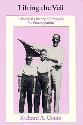 Lifting the Veil: A Political History of Struggles for Emancipation - Couto, Richard A, Dr.