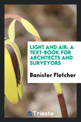 Light and Air: A Text-Book for Architects and Surveyors - Fletcher, Banister, Sir