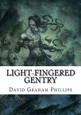 Light-Fingered Gentry - Phillips, David Graham