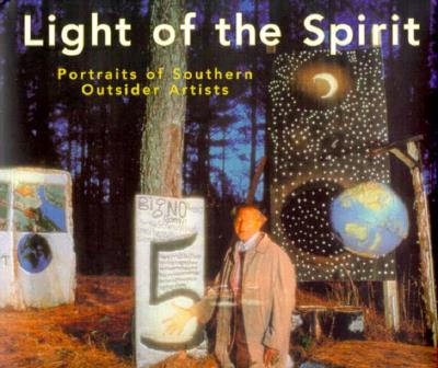 Light of the Spirit: Portraits of Southern Outsider Artists - Goekjian, Karekin, and Peacock, Robert, and Kuspit, Donald (Foreword by)