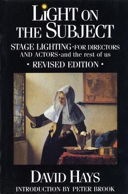 Light on the Subject: Stage Lighting for Directors and Actors - And the Rest of Us - Hays, David, and Brook, Peter (Designer), and Brook, Peter Etc (Designer)