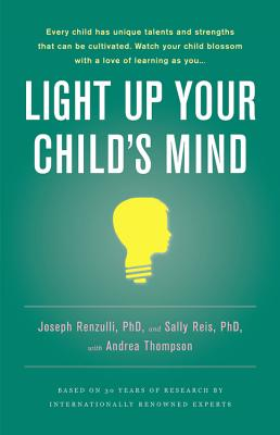 Light Up Your Child's Mind: Finding a Unique Pathway to Happiness and Success - Renzulli, Joseph S, Dr., and Reis, Sally M, Dr., and Thompson, Andrea, PH.D.