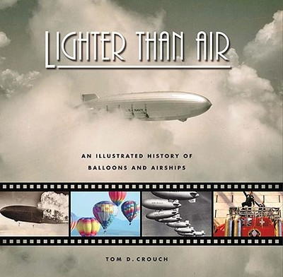 Lighter Than Air: An Illustrated History of Balloons and Airships - Crouch, Tom D, Dr.