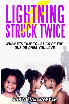Lightning Struck Twice: When It's Time to Let Go of the One or Ones You Love - Sawyer, Shawntae