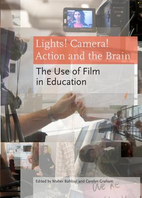 Lights! Camera! Action and the Brain: The Use of Film in Education - Bahloul, Maher (Editor), and Graham, Carolyn (Editor)