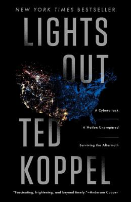 Lights Out: A Cyberattack: A Nation Unprepared: Surviving the Aftermath - Koppel, Ted