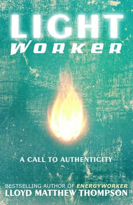 Lightworker: A Call to Authenticity - Rectenwald, Tamara Lynn (Introduction by), and Thompson, Lloyd Matthew