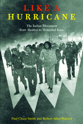 Like a Hurricane: The Indian Movement from Alcatraz to Wounded Knee - Smith, Paul Chaat, and Warrior, Robert Allen