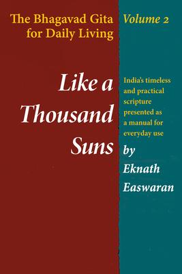 Like a Thousand Suns: The Bhagavad Gita for Daily Living, Volume II - Easwaran, Eknath