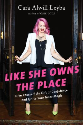 Like She Owns the Place: Give Yourself the Gift of Confidence and Ignite Your Inner Magic - Alwill Leyba, Cara