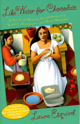 Like Water for Chocolate: A Novel in Monthly Installments with Recipes, Romances, and Home Remedies - Esquivel, Laura