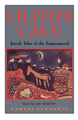 Lilith's Cave: Jewish Tales of the Supernatural - Schwartz, Howard (Selected by)