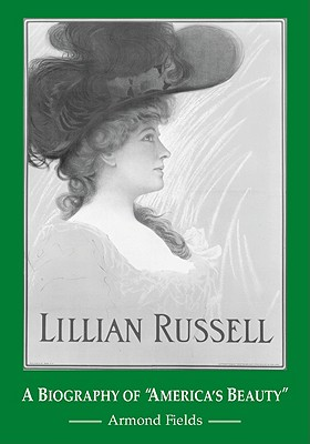 "Lillian Russell: A Biography of ""america's Beauty"" - Fields, Armond"