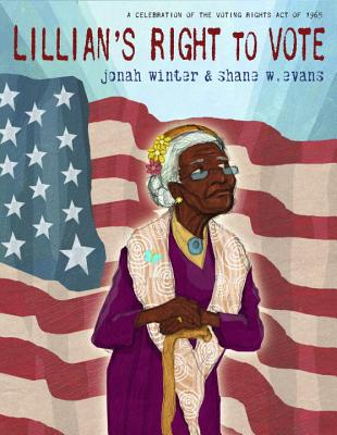 Lillian's Right to Vote: A Celebration of the Voting Rights Act of 1965 - Winter, Jonah