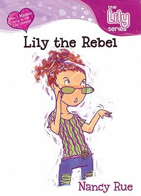 Lily the Rebel - Rue, Nancy N
