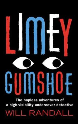 Limey Gumshoe: The Hapless Adventures of a High-Visibility Undercover Detective - Randall, Will