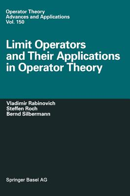 Limit Operators and Their Applications in Operator Theory - Rabinovich, Vladimir, and Roch, Steffen, and Silbermann, Bernd