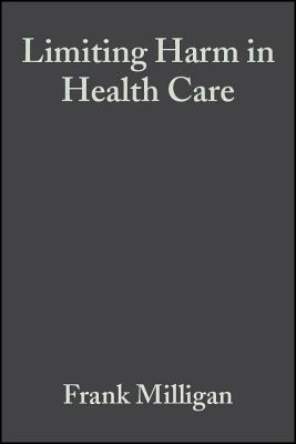 Limiting Harm in Health Care: A Nursing Perspective - Haggard, Merle, and Milligan, Frank (Editor), and Robinson, Kate (Editor)