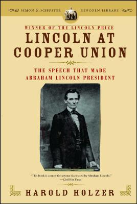 Lincoln at Cooper Union: The Speech That Made Abraham Lincoln President - Holzer, Harold