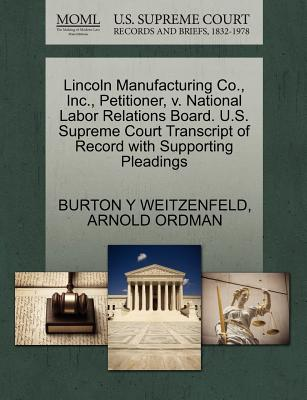 Lincoln Manufacturing Co., Inc., Petitioner, V. National Labor Relations Board. U.S. Supreme Court Transcript of Record with Supporting Pleadings - Weitzenfeld, Burton Y, and Ordman, Arnold