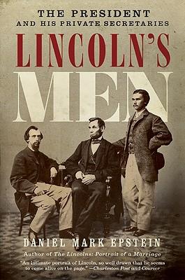 Lincoln's Men: The President and His Private Secretaries - Epstein, Daniel Mark