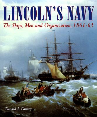 Lincoln's Navy: The Ships, Man and Organization, 1861-65 - Canney, Don L
