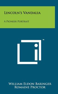 Lincoln's Vandalia: A Pioneer Portrait - Baringer, William Eldon
